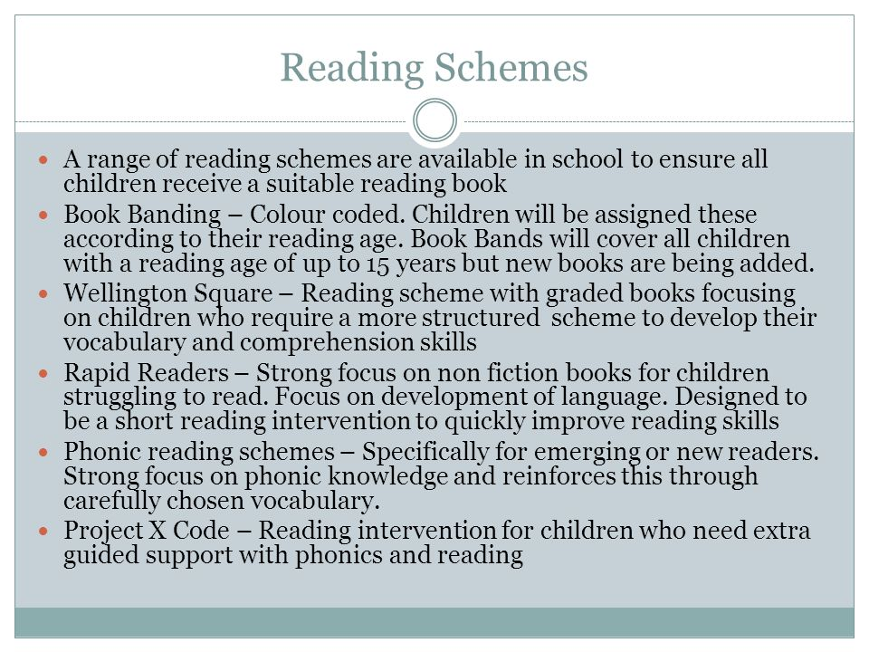 Reading Schemes A range of reading schemes are available in school to ensure all children receive a suitable reading book Book Banding – Colour coded.