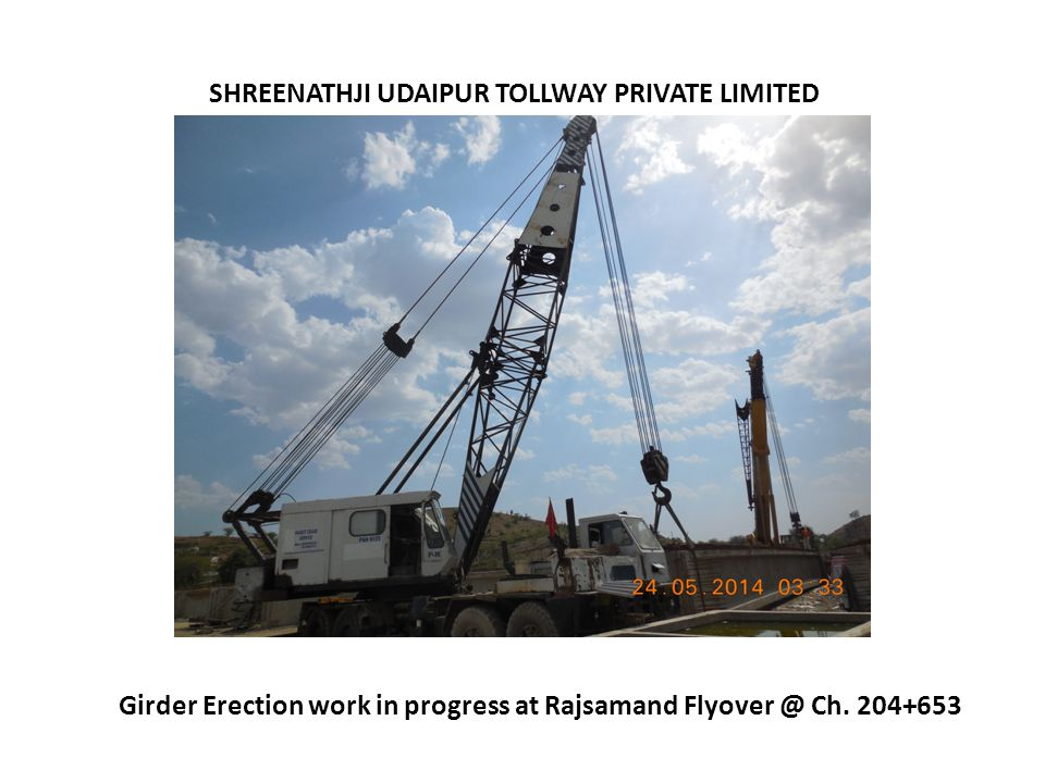 SHREENATHJI UDAIPUR TOLLWAY PRIVATE LIMITED Girder Erection work in progress at Rajsamand Flyover @ Ch. 204+653