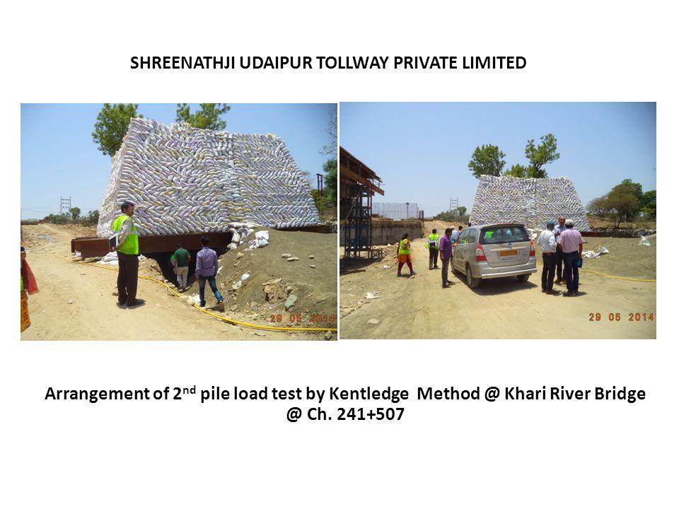 SHREENATHJI UDAIPUR TOLLWAY PRIVATE LIMITED Arrangement of 2 nd pile load test by Kentledge Method @ Khari River Bridge @ Ch. 241+507