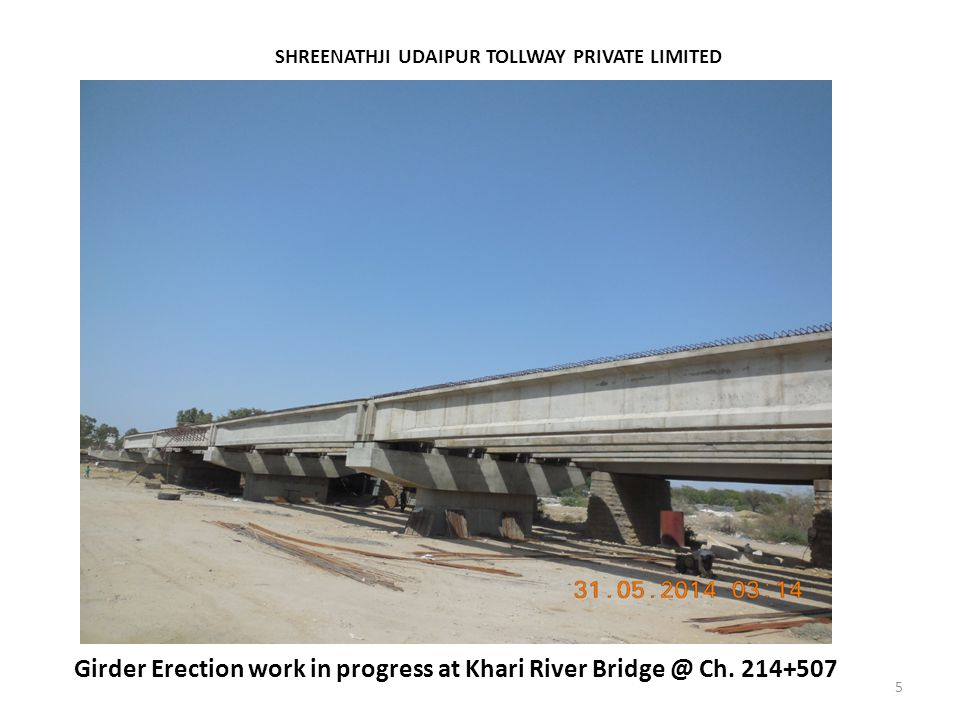 5 SHREENATHJI UDAIPUR TOLLWAY PRIVATE LIMITED Girder Erection work in progress at Khari River Bridge @ Ch. 214+507