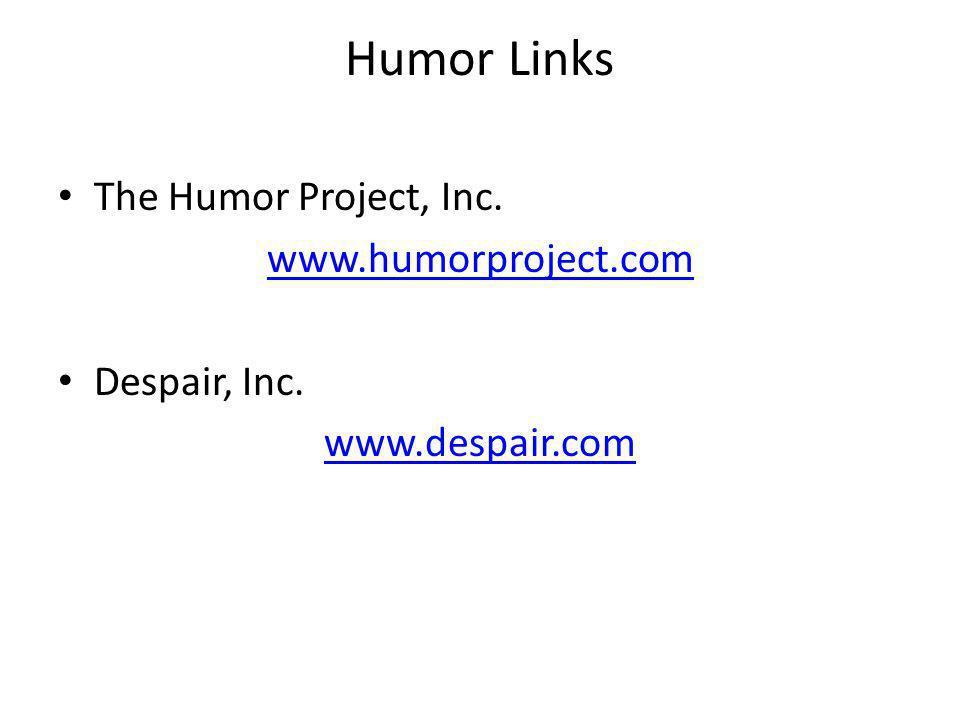 Humor Links The Humor Project, Inc. www.humorproject.com Despair, Inc. www.despair.com