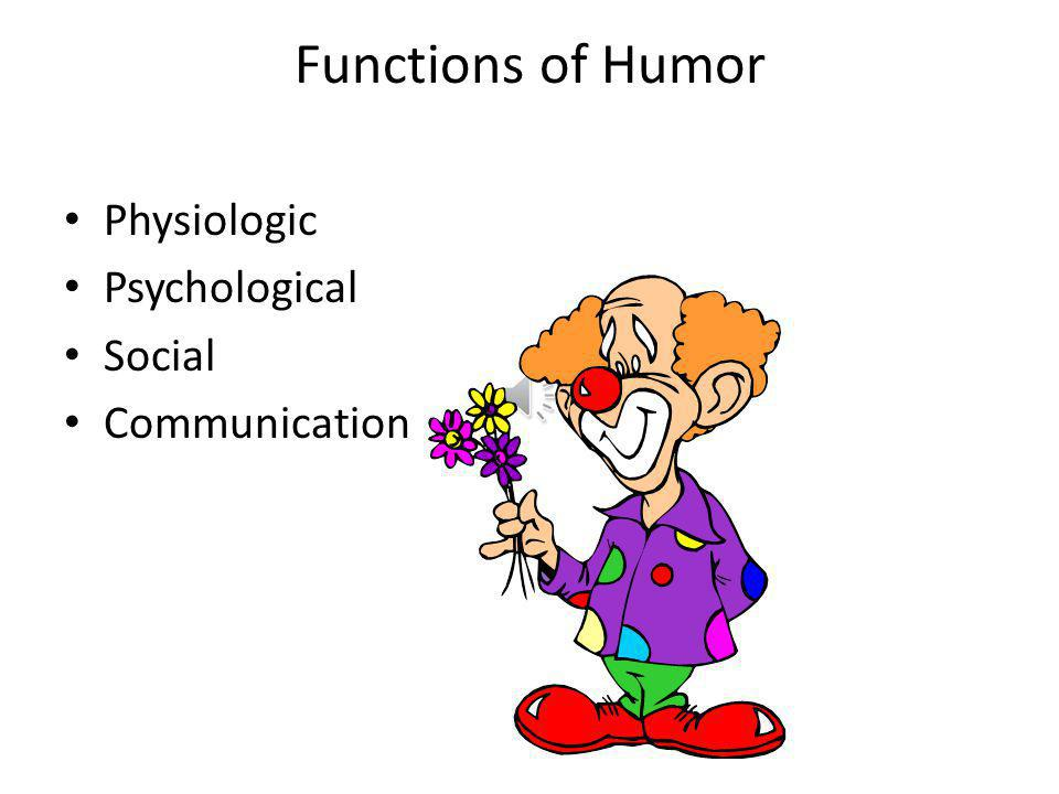 Functions of Humor Physiologic Psychological Social Communication