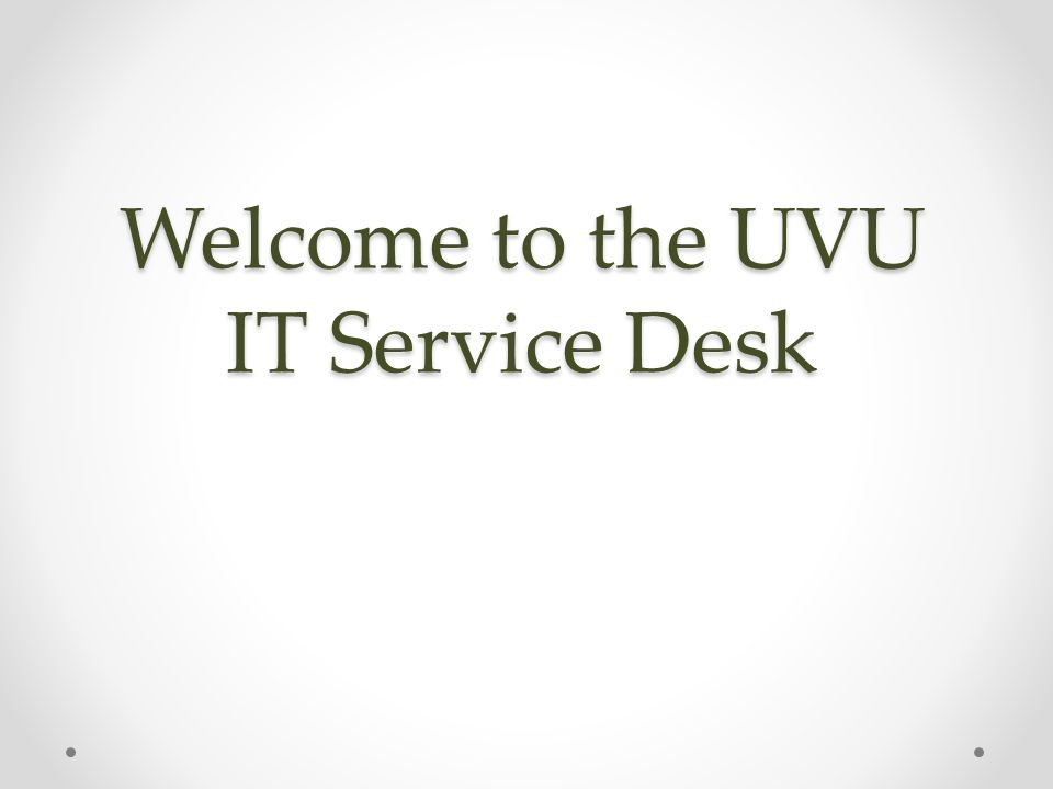 Welcome to the UVU IT Service Desk