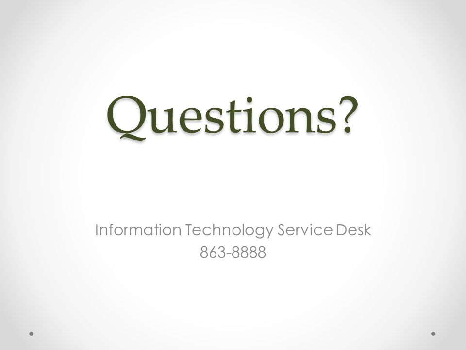 Questions Information Technology Service Desk 863-8888