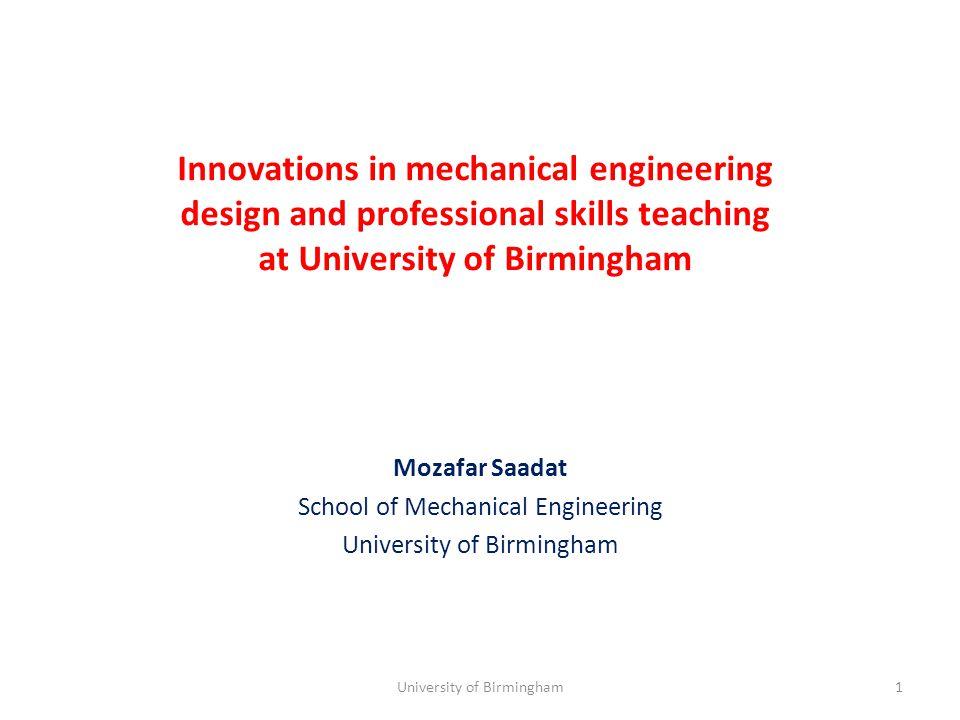 Innovations in mechanical engineering design and professional skills teaching at University of Birmingham Mozafar Saadat School of Mechanical Engineer