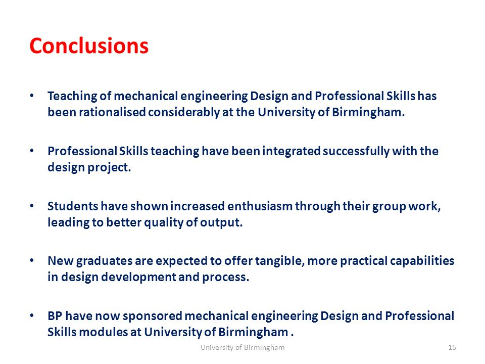 Conclusions Teaching of mechanical engineering Design and Professional Skills has been rationalised considerably at the University of Birmingham.