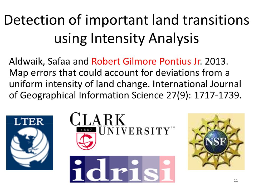 Detection of important land transitions using Intensity Analysis Aldwaik, Safaa and Robert Gilmore Pontius Jr. 2013. Map errors that could account for