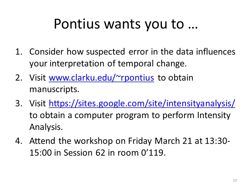 Pontius wants you to … 1.Consider how suspected error in the data influences your interpretation of temporal change. 2.Visit www.clarku.edu/~rpontius