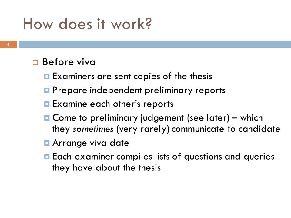 Preparing for the viva 15  Prepare questions and try to answer them (even if you think you have answered them in the thesis) – such as:  Why did you do things in this order.