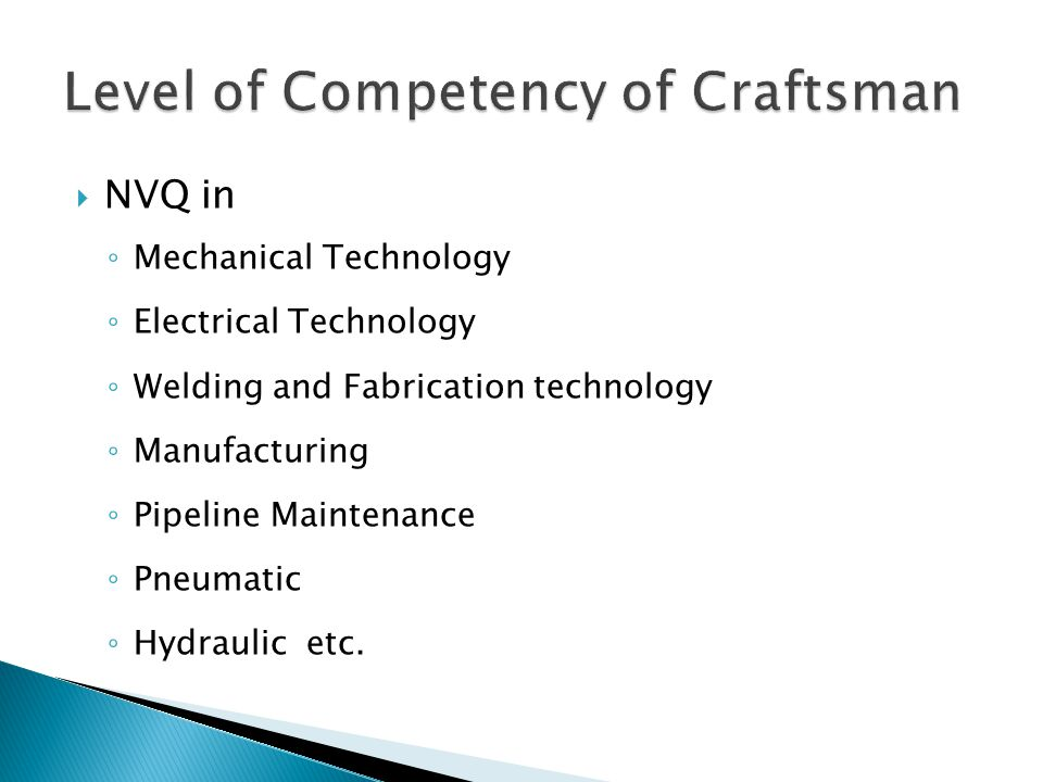  NVQ in ◦ Mechanical Technology ◦ Electrical Technology ◦ Welding and Fabrication technology ◦ Manufacturing ◦ Pipeline Maintenance ◦ Pneumatic ◦ Hyd