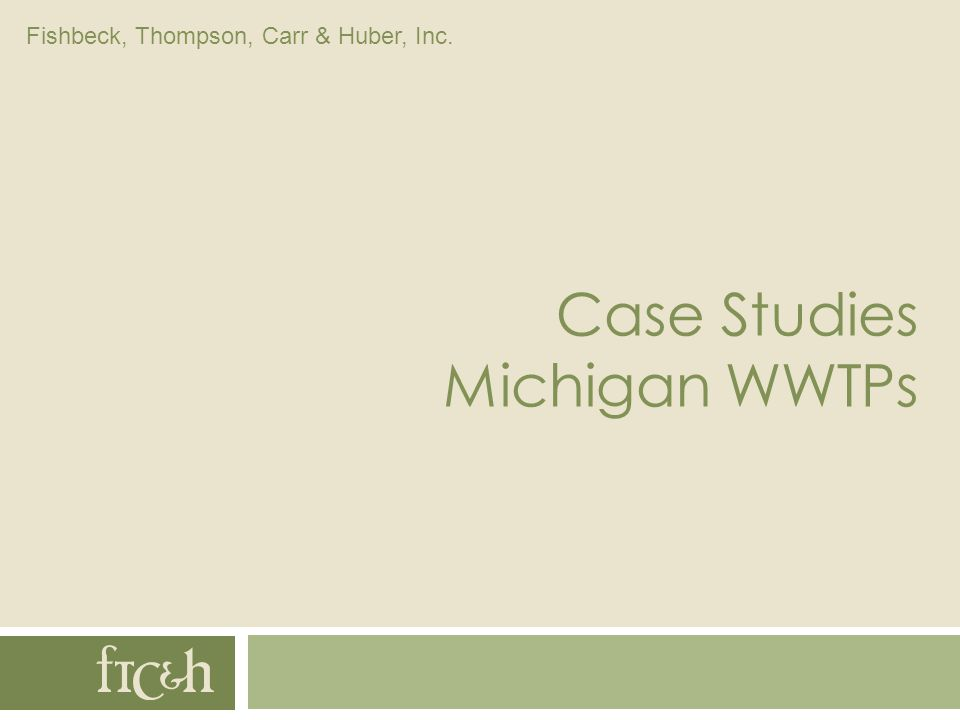 Fishbeck, Thompson, Carr & Huber, Inc. Case Studies Michigan WWTPs