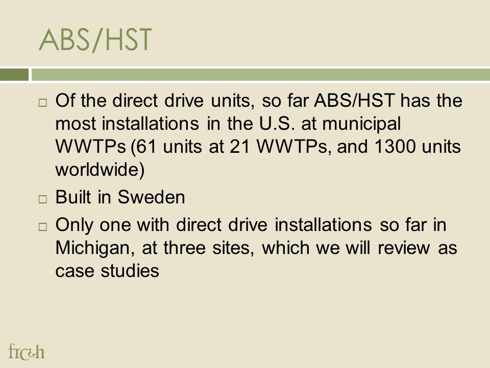ABS/HST  Of the direct drive units, so far ABS/HST has the most installations in the U.S.