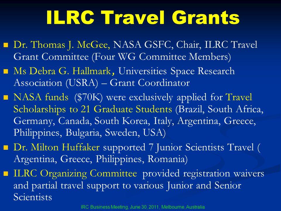 ILRC Travel Grants Dr. Thomas J. McGee, NASA GSFC, Chair, ILRC Travel Grant Committee (Four WG Committee Members) Ms Debra G. Hallmark, Universities S