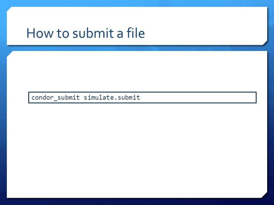 How to submit a file condor_submit simulate.submit
