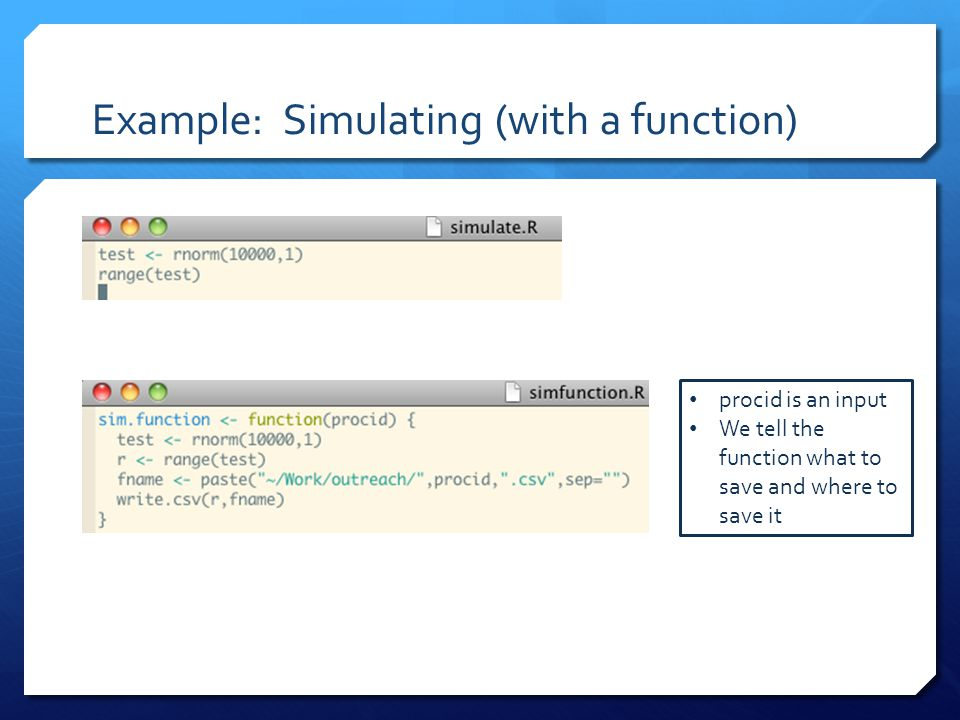 Example: Simulating (with a function) procid is an input We tell the function what to save and where to save it