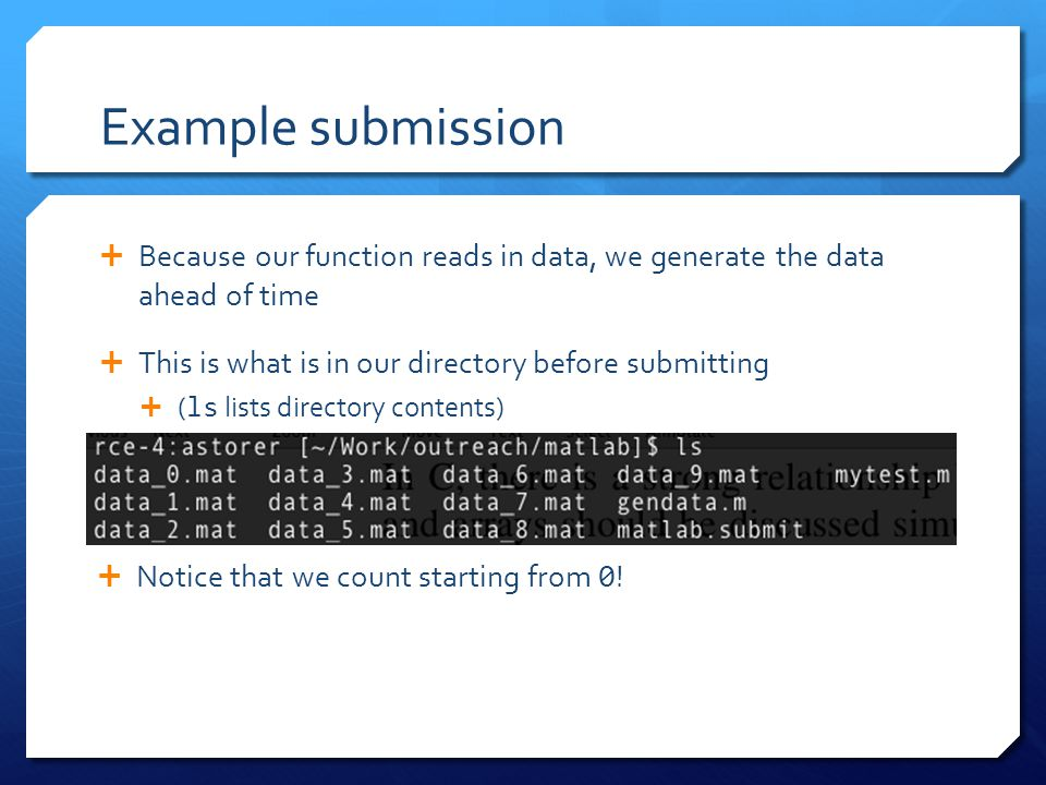 Example submission  Because our function reads in data, we generate the data ahead of time  This is what is in our directory before submitting  ( l