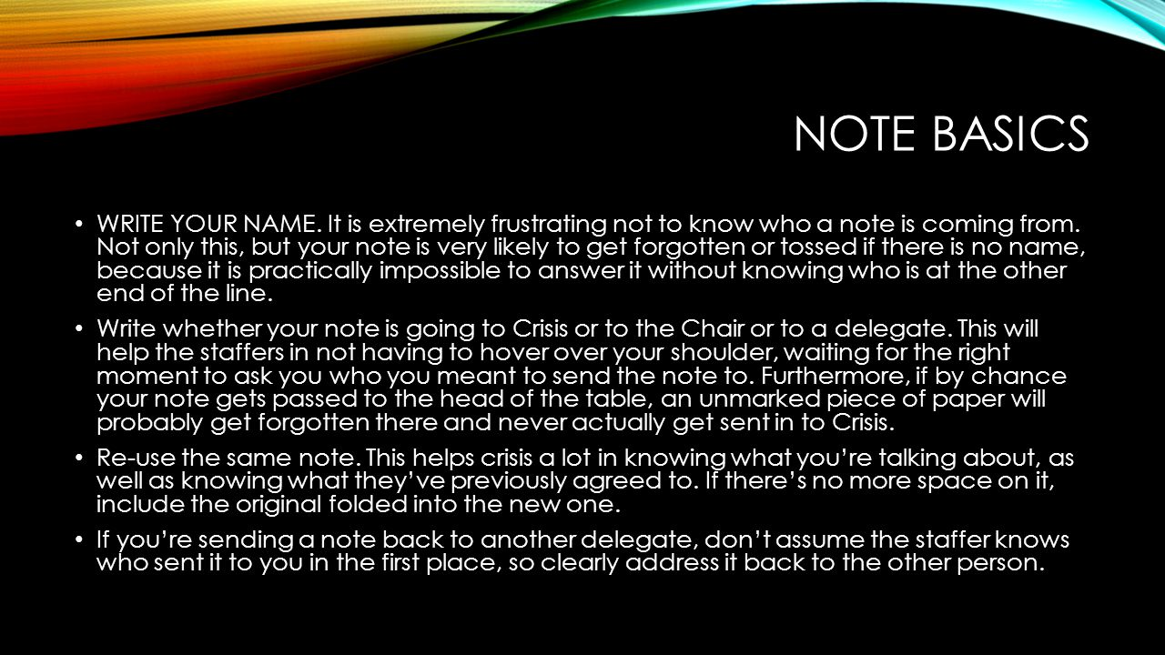 NOTE BASICS WRITE YOUR NAME. It is extremely frustrating not to know who a note is coming from.
