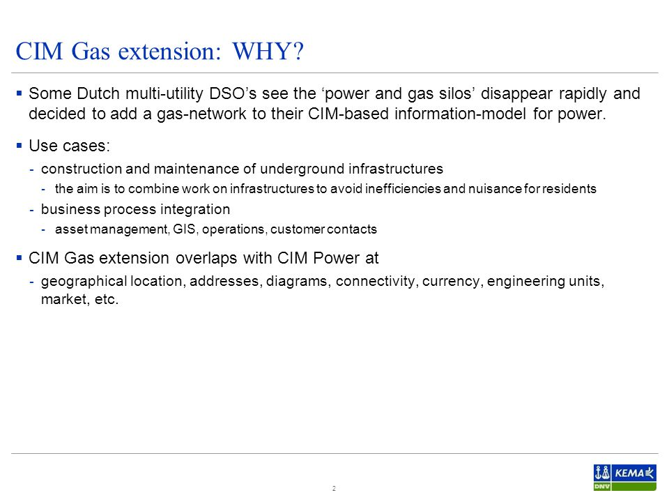  Some Dutch multi-utility DSO's see the 'power and gas silos' disappear rapidly and decided to add a gas-network to their CIM-based information-model for power.
