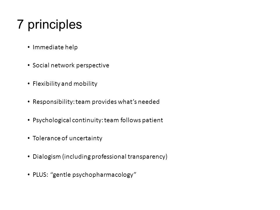 7 principles Immediate help Social network perspective Flexibility and mobility Responsibility: team provides what's needed Psychological continuity: