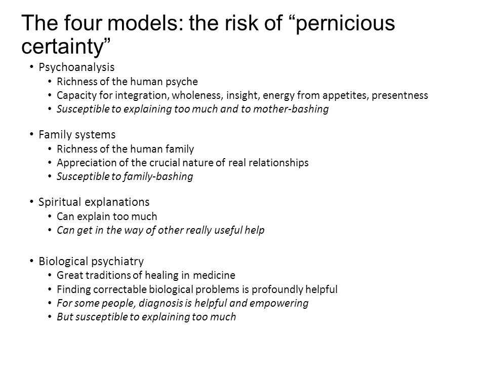 """The four models: the risk of """"pernicious certainty"""" Psychoanalysis Richness of the human psyche Capacity for integration, wholeness, insight, energy f"""