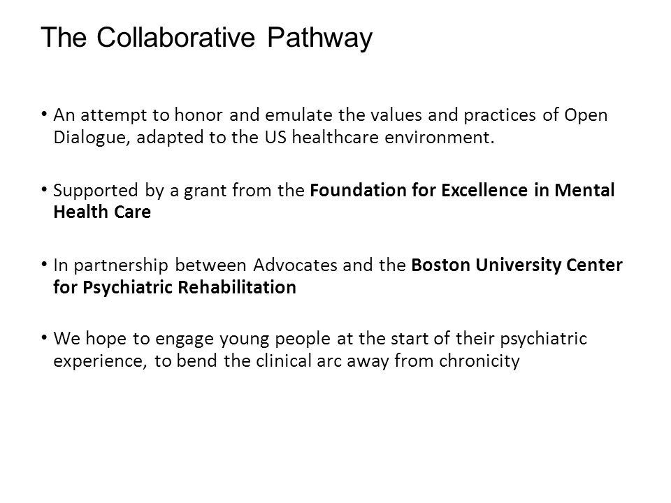 The Collaborative Pathway An attempt to honor and emulate the values and practices of Open Dialogue, adapted to the US healthcare environment. Support