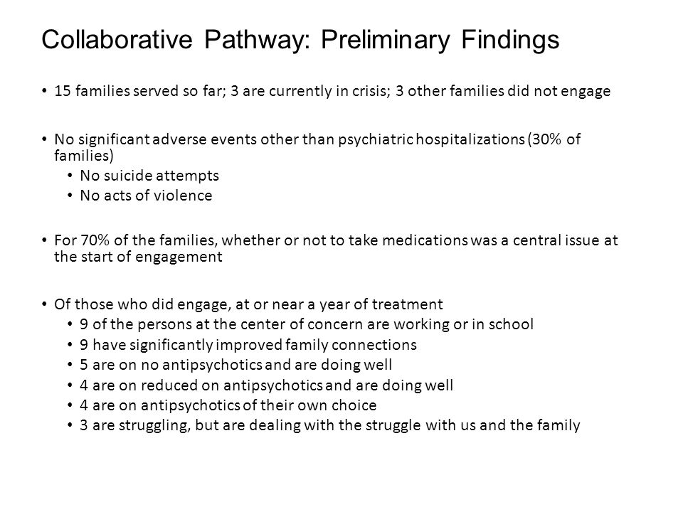 Collaborative Pathway: Preliminary Findings 15 families served so far; 3 are currently in crisis; 3 other families did not engage No significant adver