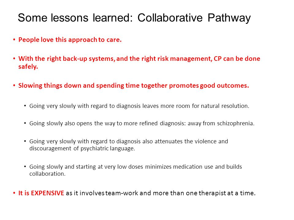Some lessons learned: Collaborative Pathway People love this approach to care. With the right back-up systems, and the right risk management, CP can b