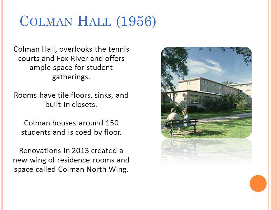 C OLMAN H ALL (1956) Colman Hall, overlooks the tennis courts and Fox River and offers ample space for student gatherings.