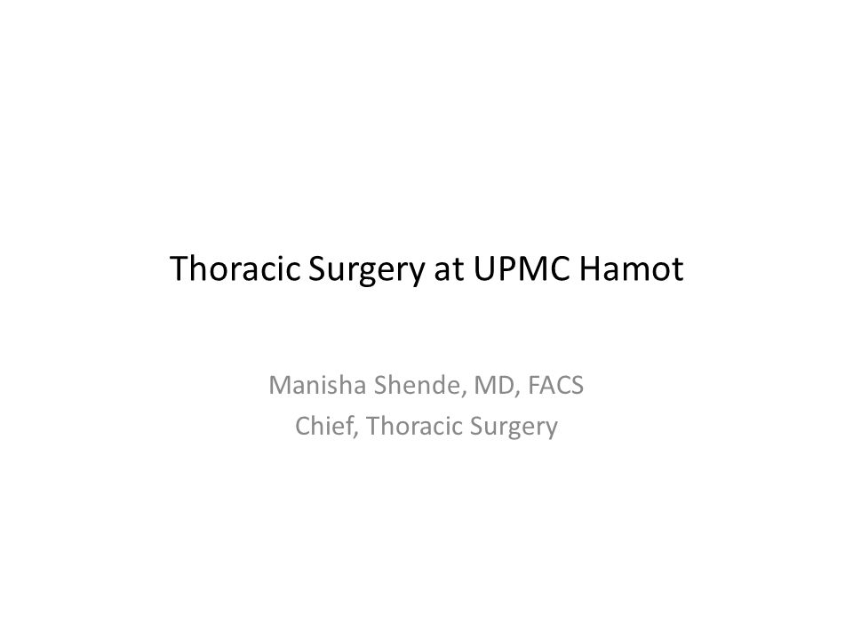 Thoracic Surgery at UPMC Hamot Manisha Shende, MD, FACS Chief, Thoracic Surgery