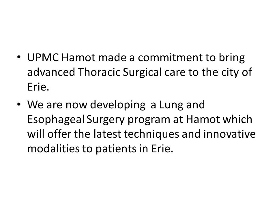 UPMC Hamot made a commitment to bring advanced Thoracic Surgical care to the city of Erie.