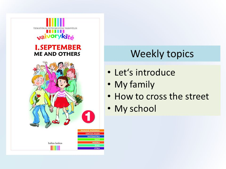 Weekly topics Let's introduce My family How to cross the street My school