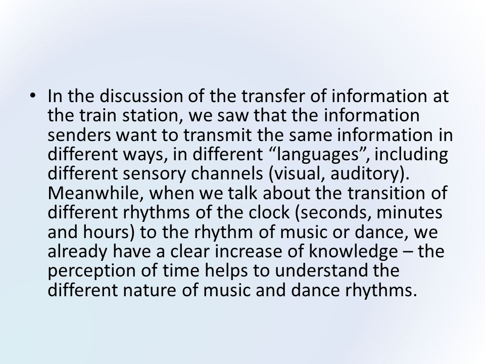 In the discussion of the transfer of information at the train station, we saw that the information senders want to transmit the same information in different ways, in different languages , including different sensory channels (visual, auditory).