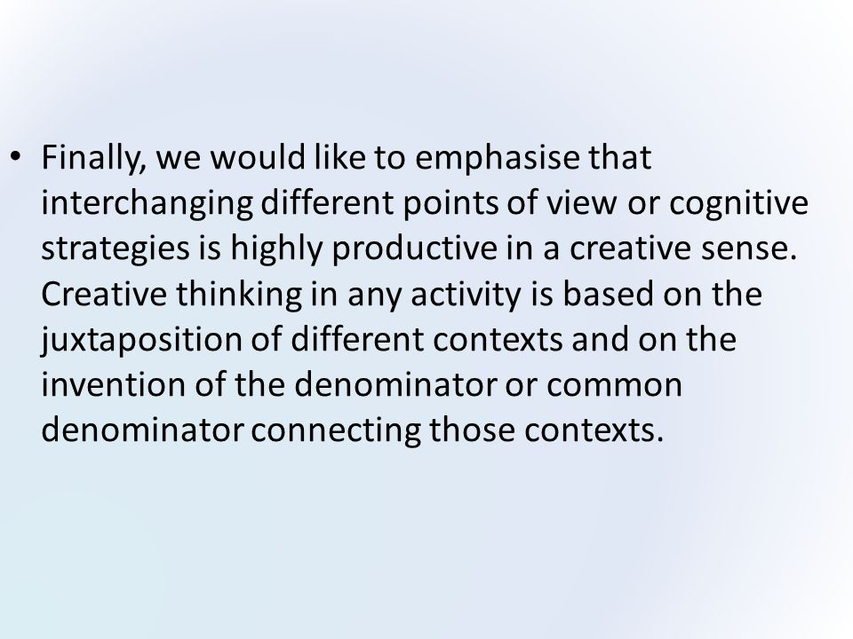 Finally, we would like to emphasise that interchanging different points of view or cognitive strategies is highly productive in a creative sense.