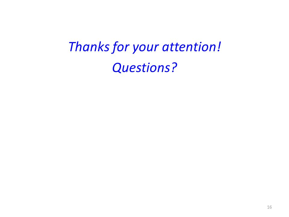 Thanks for your attention! Questions 16
