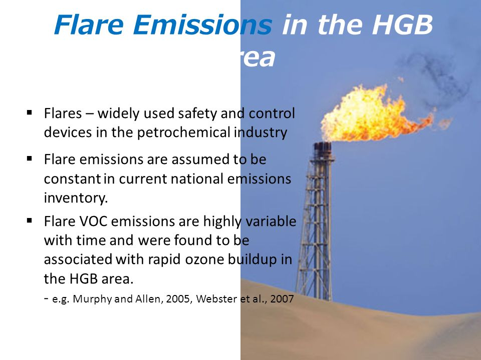 Flare Emissions in the HGB Area  Flares – widely used safety and control devices in the petrochemical industry  Flare emissions are assumed to be constant in current national emissions inventory.