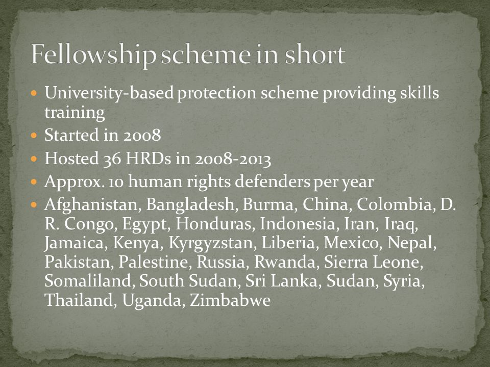 University-based protection scheme providing skills training Started in 2008 Hosted 36 HRDs in 2008-2013 Approx.