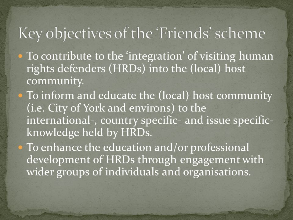 To contribute to the 'integration' of visiting human rights defenders (HRDs) into the (local) host community.