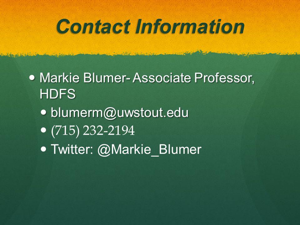 Contact Information Markie Blumer- Associate Professor, HDFS Markie Blumer- Associate Professor, HDFS blumerm@uwstout.edu blumerm@uwstout.edu (715) 232-2194 Twitter: @Markie_Blumer