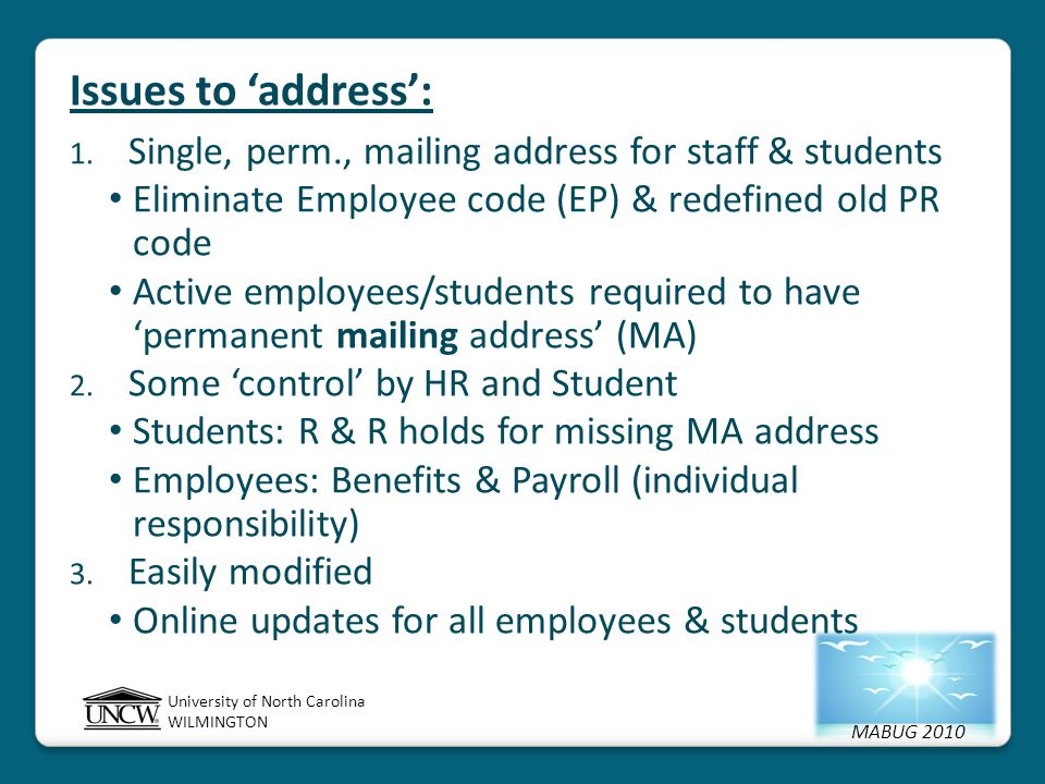 MABUG 2010 University of North Carolina WILMINGTON Issues to 'address': 1. Single, perm., mailing address for staff & students Eliminate Employee code