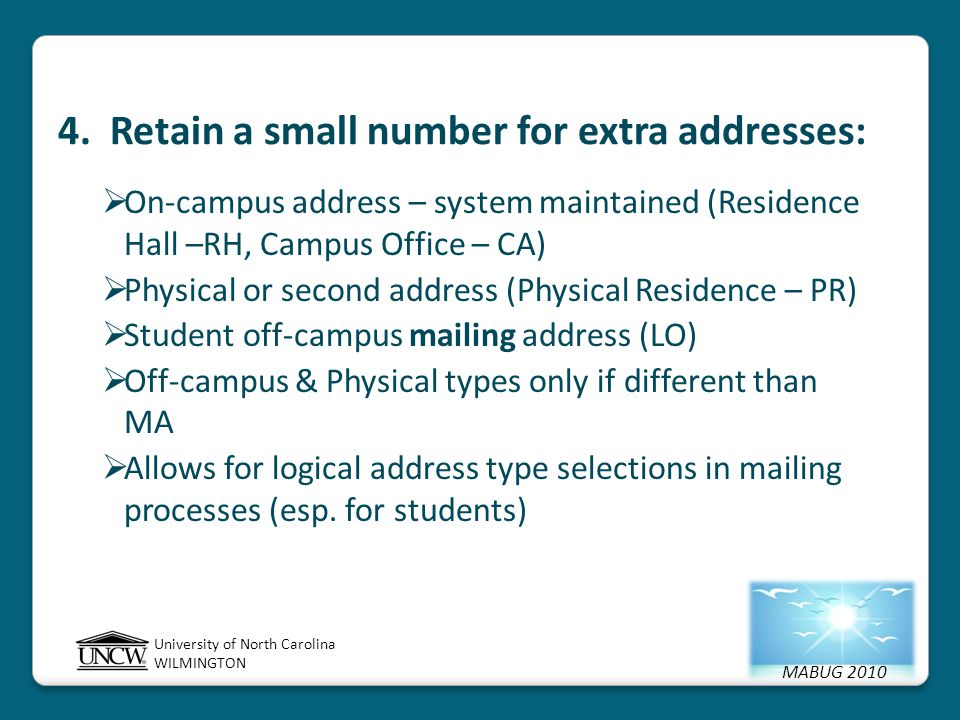 MABUG 2010 University of North Carolina WILMINGTON 4. Retain a small number for extra addresses:  On-campus address – system maintained (Residence Ha