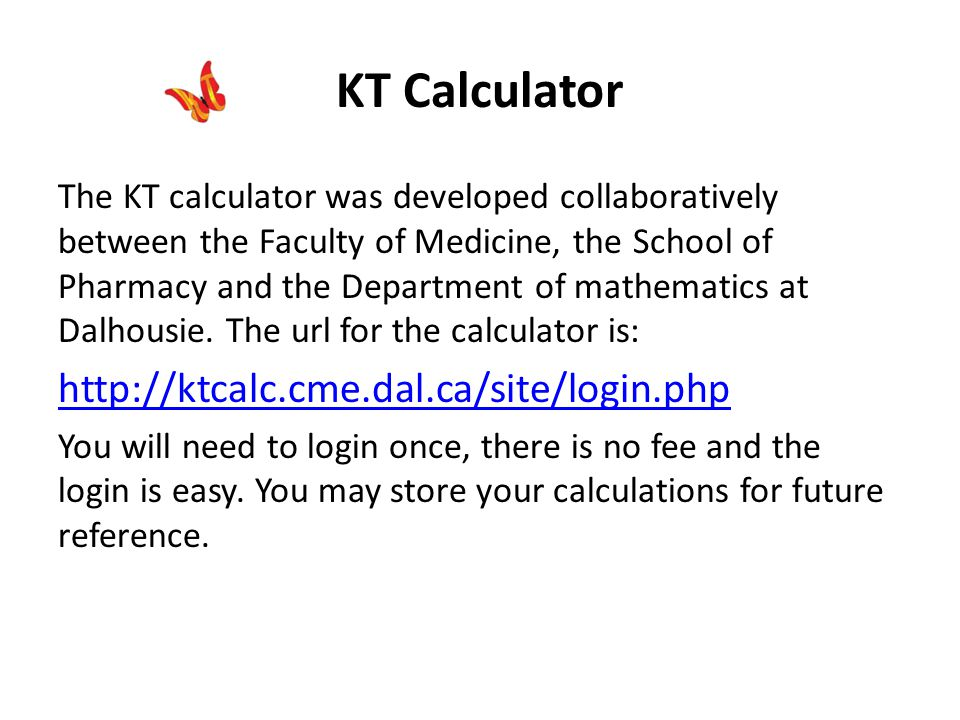 KT Calculator The KT calculator was developed collaboratively between the Faculty of Medicine, the School of Pharmacy and the Department of mathematics at Dalhousie.