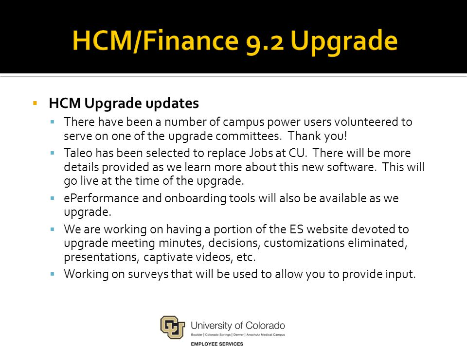  HCM Upgrade updates  There have been a number of campus power users volunteered to serve on one of the upgrade committees. Thank you!  Taleo has b
