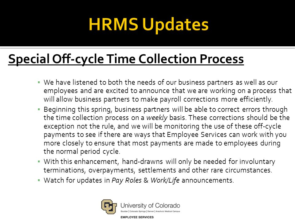 Special Off-cycle Time Collection Process ▪ We have listened to both the needs of our business partners as well as our employees and are excited to announce that we are working on a process that will allow business partners to make payroll corrections more efficiently.