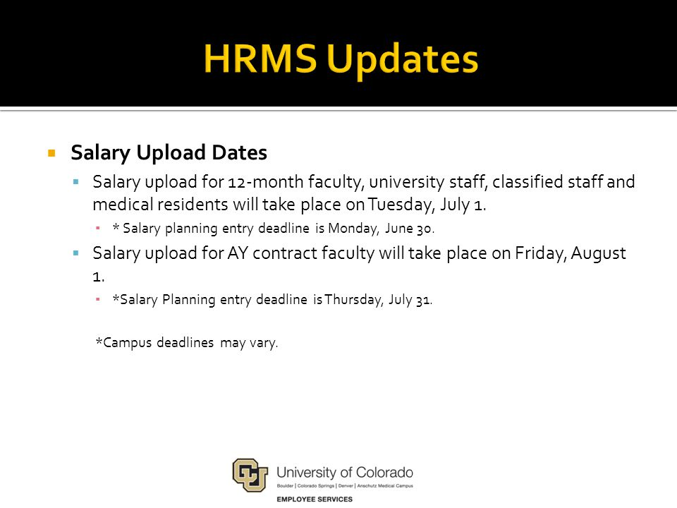  Salary Upload Dates  Salary upload for 12-month faculty, university staff, classified staff and medical residents will take place on Tuesday, July 1.