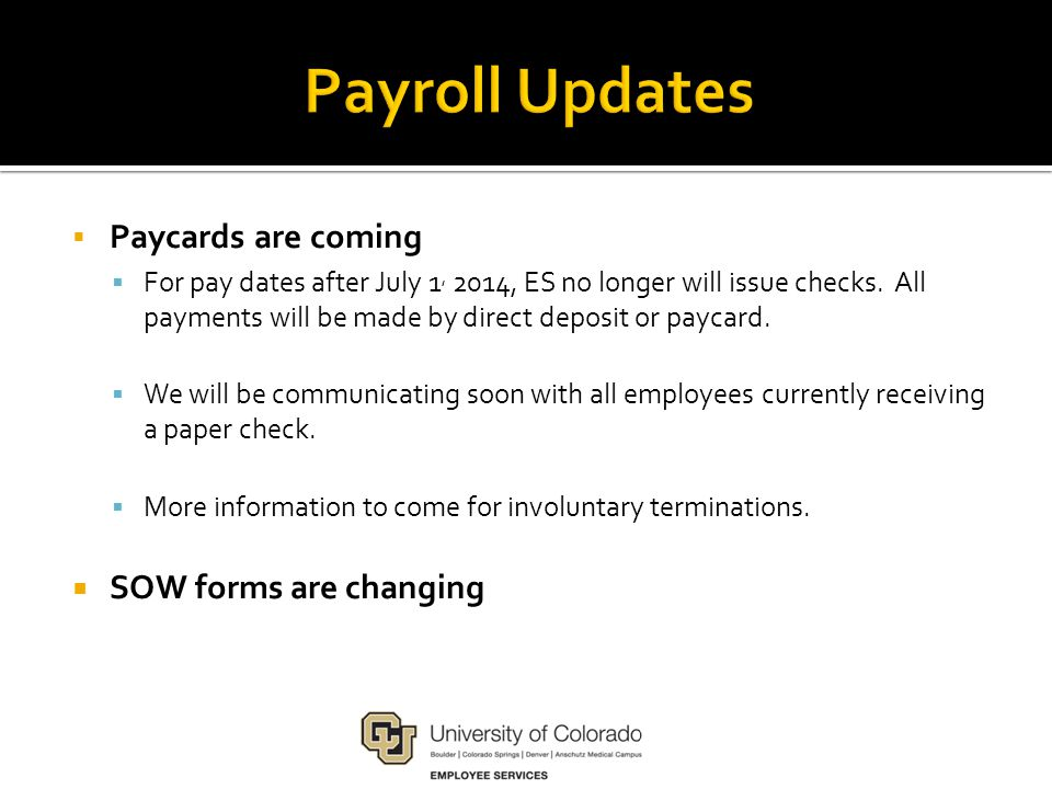  Paycards are coming  For pay dates after July 1, 2014, ES no longer will issue checks.