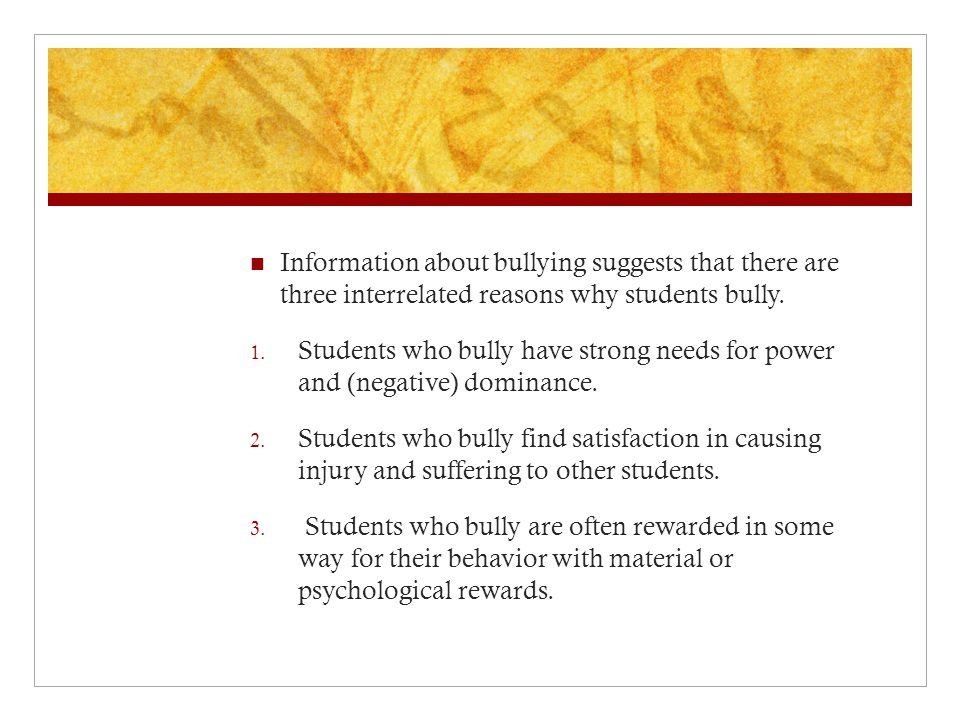 Information about bullying suggests that there are three interrelated reasons why students bully.