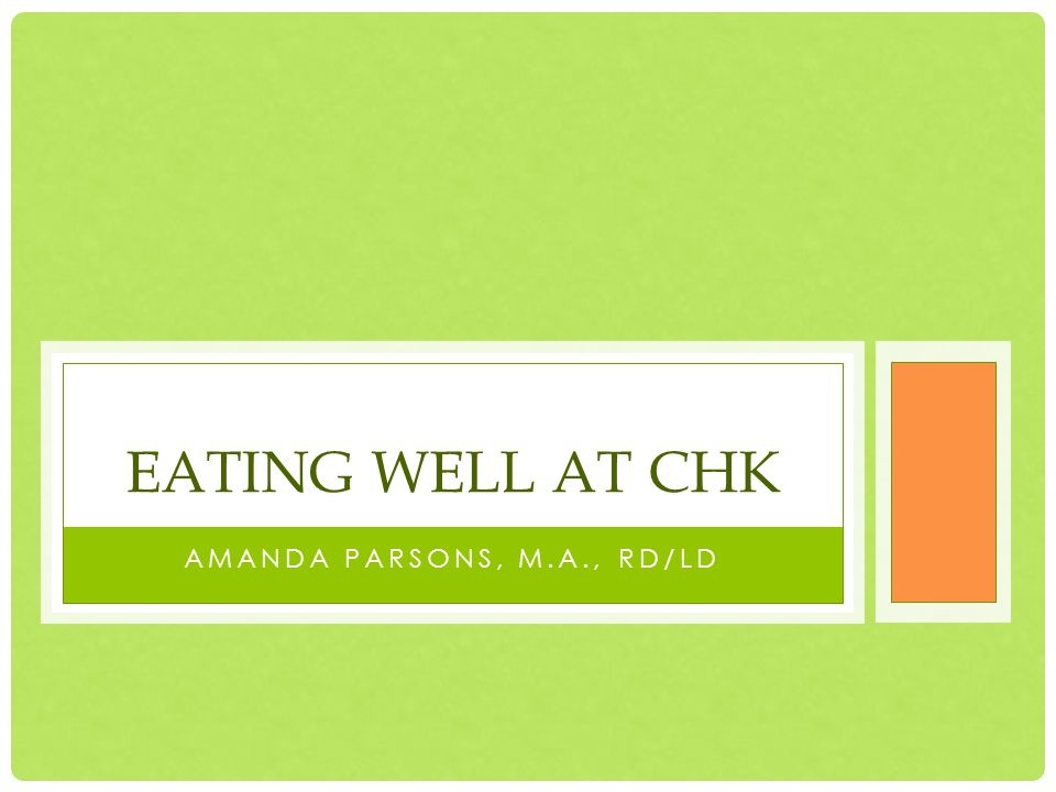 AMANDA PARSONS, M.A., RD/LD EATING WELL AT CHK