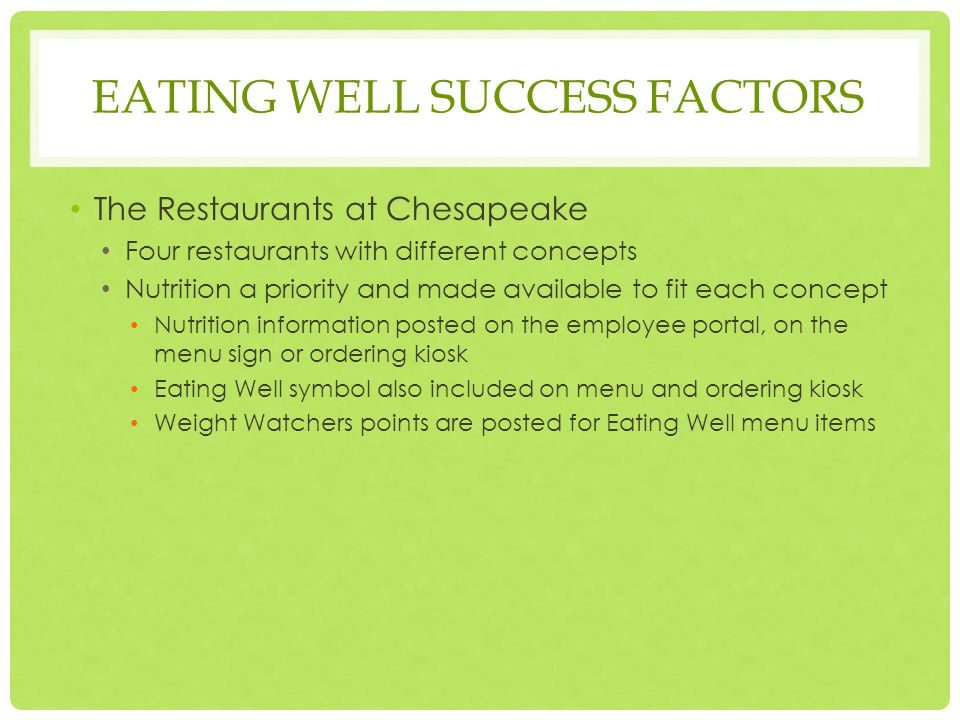 EATING WELL SUCCESS FACTORS At Chesapeake's FUEL Restaurant half of the menu focuses on Eating Well while at work.