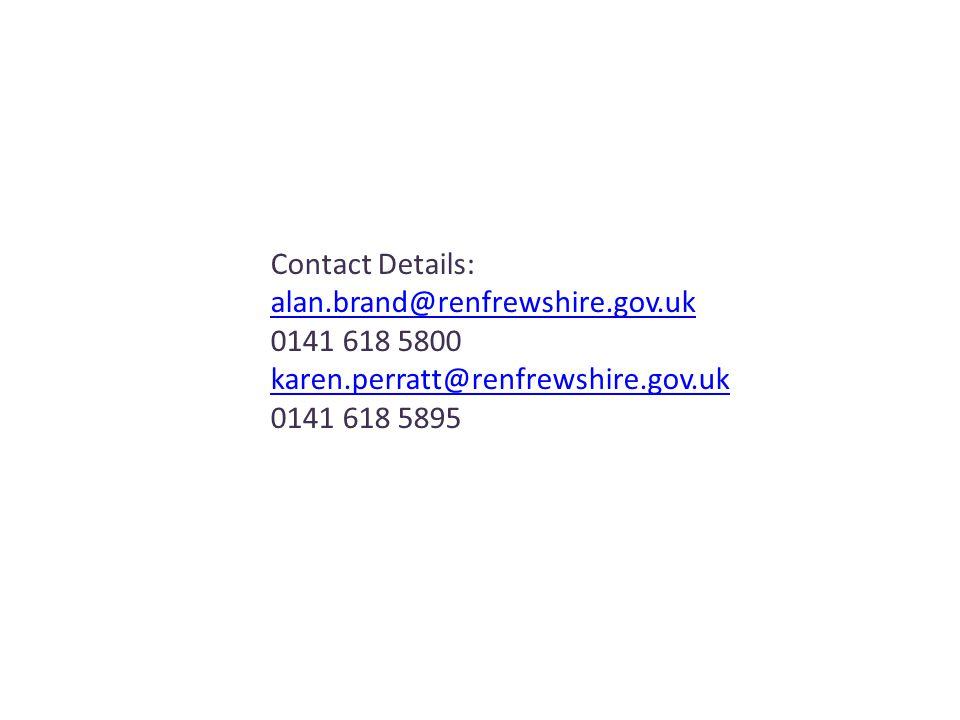 Contact Details: alan.brand@renfrewshire.gov.uk 0141 618 5800 karen.perratt@renfrewshire.gov.uk 0141 618 5895