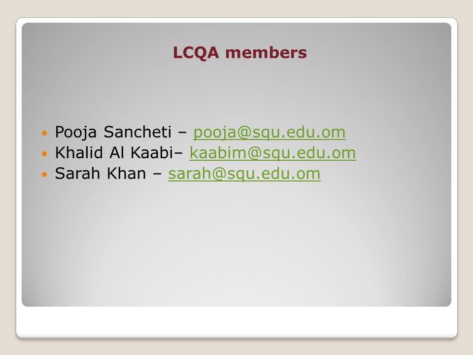 LCQA members Pooja Sancheti – pooja@squ.edu.ompooja@squ.edu.om Khalid Al Kaabi– kaabim@squ.edu.omkaabim@squ.edu.om Sarah Khan – sarah@squ.edu.omsarah@squ.edu.om